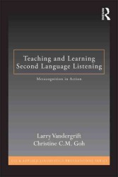 Teaching and Learning Second Language Listening : Metacognition in Action