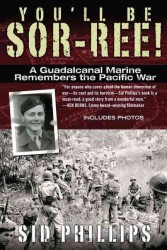 You'll Be Sor-ree! : A Guadalcanal Marine Remembers the Pacific War (Reprint)