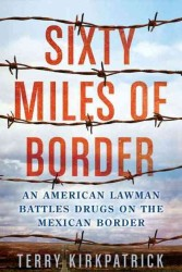 Sixty Miles of Border : An American Lawman Battles Drugs on the Mexican Border