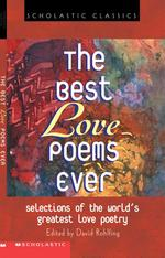 The Best Love Poems Ever : A Collection of Poetry's Most Romatic Voices (Scholastic Classics)