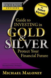 Guide to Investing in Gold and Silver : Everything You Need to Know to Profit from Precious Metals Now (Rich Dad's Advisors)