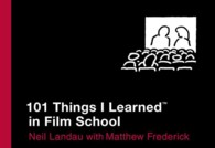 101 Things I Learned in Film School (101 Things I Learned)