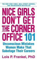 Nice Girls Don't Get the Corner Office : 101 Unconscious Mistakes Women Make... -- Paperback