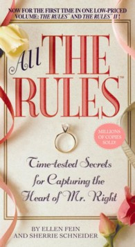 All the Rules : Time-Tested Secrets for Capturing the Heart of Mr. Right (Reprint)