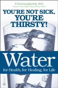 Water for Health, for Healing, for Life : You're Not Sick, You're Thirsty!