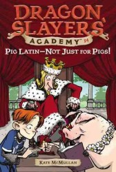 Pig Latin - Not Just for Pigs! (Dragon Slayers' Academy)