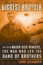 Biggest Brother : The Life of Major Dick Winters, the Man Who Led the Band of Brothers (Reprint)