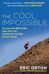 The Cool Impossible : The Coach from Born to Run Shows How to Get the Most from Your Miles-and from Yourself