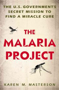The Malaria Project : The U.S. Government's Secret Mission to Find a Miracle Cure