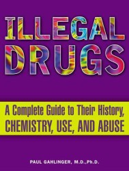 Illegal Drugs : A Complete Guide to Their History, Chemistry, Use and Abuse (Updated)