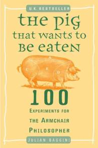 The Pig That Wants to Be Eaten : 100 Experiments for the Armchair Philosopher