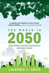 The World in 2050 : Four Forces Shaping Civilization&#039;s Northern Future (Reprint)