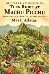 Turn Right at Machu Picchu : Rediscovering the Lost City One Step at a Time (Reprint)