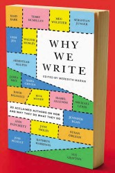 Why We Write : 20 Acclaimed Authors on How and Why They Do What They Do