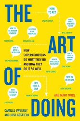 The Art of Doing : How Superachievers Do What They Do and How They Do It So Well