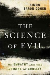 The Science of Evil : On Empathy and the Origins of Cruelty