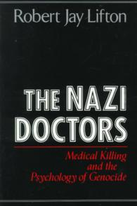 The Nazi Doctors : Medical Killing and the Psychology of Genocide (Reprint)