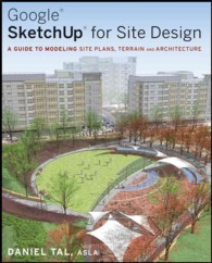 Google Sketchup for Site Design : A Guide to Modeling Site Plans, Terrain and Architecture
