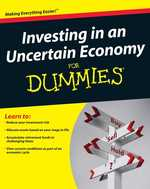 Investing in an Uncertain Economy for Dummies (For Dummies (Business & Personal Finance))