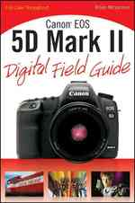 Canon EOS 5D Mark II Digital Field Guide (Digital Field Guide)