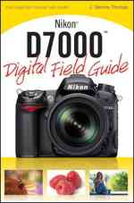 Nikon D7000 Digital Field Guide (Digital Field Guide)