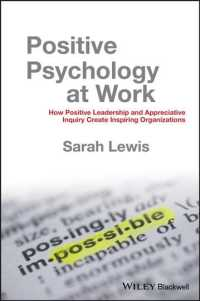 Positive Psychology at Work : How Positive Leadership and Appreciative Inquiry Create Inspiring Organizations