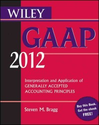 Wiley GAAP 2012 : Interpretation and Application of Generally Accepted Accounting Principles