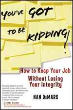 You&#039;ve Got to Be Kidding! : How to Keep Your Job without Losing Your Integrity