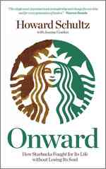 Onward : How Starbucks Fought for Its Life without Losing Its Soul -- Hardback