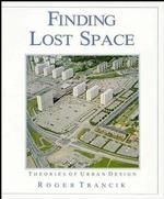 Finding Lost Space : Theories of Urban Design