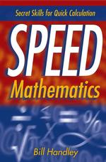 Speed Mathematics : Secret Skills for Quick Calculation