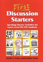 First Discussion Starters : Speaking Fluency Activities for Lower-Level Esl/Efl Students