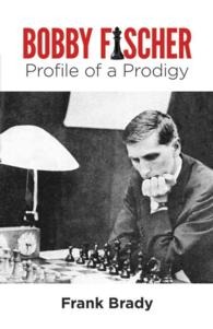 Bobby Fischer : Profile of a Prodigy (Reprint)