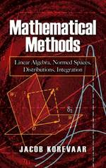 Mathematical Methods : Linear Algebra, Normed Spaces, Distributions, Integration
