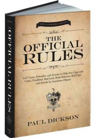 The Official Rules : 5,427 Laws, Principles, and Axioms to Help You Cope with Crises, Deadlines, Bad Luck, Rude Behavior, Red Tape, and Attacks by Ina