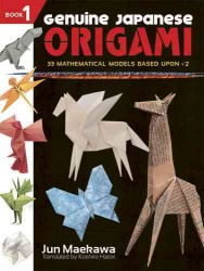 Genuine Japanese Origami : 33 Mathematical Models Based upon (The Square Root Of) 2, Book 1