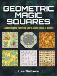 Geometric Magic Squares : A Challenging New Twist Using Colored Shapes Instead of Numbers