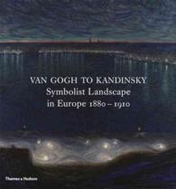 Van Gogh to Kandinsky : Symbolist Landscape in Europe 1880-1910