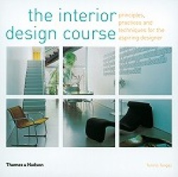 Interior Design Course : Principles, Practices and Techniques for the Aspiring Designer -- Paperback