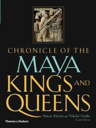 Chronicle of the Maya Kings and Queens : Deciphering the Dynasties of the Ancient Maya (2ND)