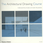 The Architectural Drawing Course: Understand the Principles and Master the Practices
