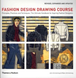 Fashion Design Drawing Course: Principles, Practice and Techniques: The Ultimate Handbook for Aspiring Fashion Designers (Revised)