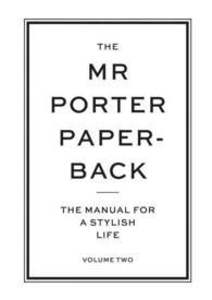 The Mr. Porter Paperback : The Manual for a Stylish Life