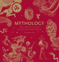 Mythology : The Complete Guide to Our Imagined Worlds
