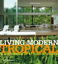 Living Modern Tropical : A Sourcebook of Stylish Interiors