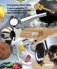 Designing Here/Now : A Global Selection of Objects, Concepts and Spaces for the Future