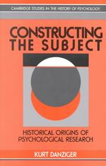 Constructing the Subject : Historical Origins of Psychological Research (Cambridge Studies in the History of Psychology)