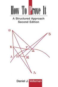 How to Prove It : A Structured Approach (2ND)