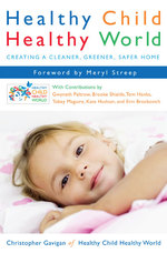 Healthy Child Healthy World : Creating a Cleaner, Greener, Safer Home