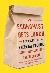 An Economist Gets Lunch : New Rules for Everyday Foodies